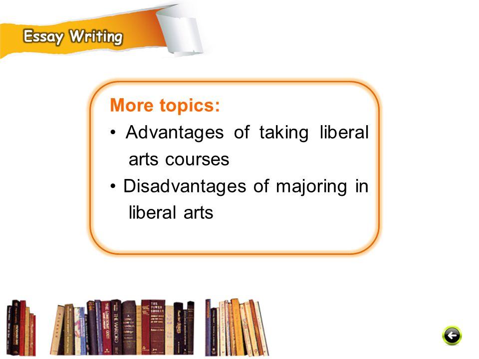 More topics: • Advantages of taking liberal arts courses.