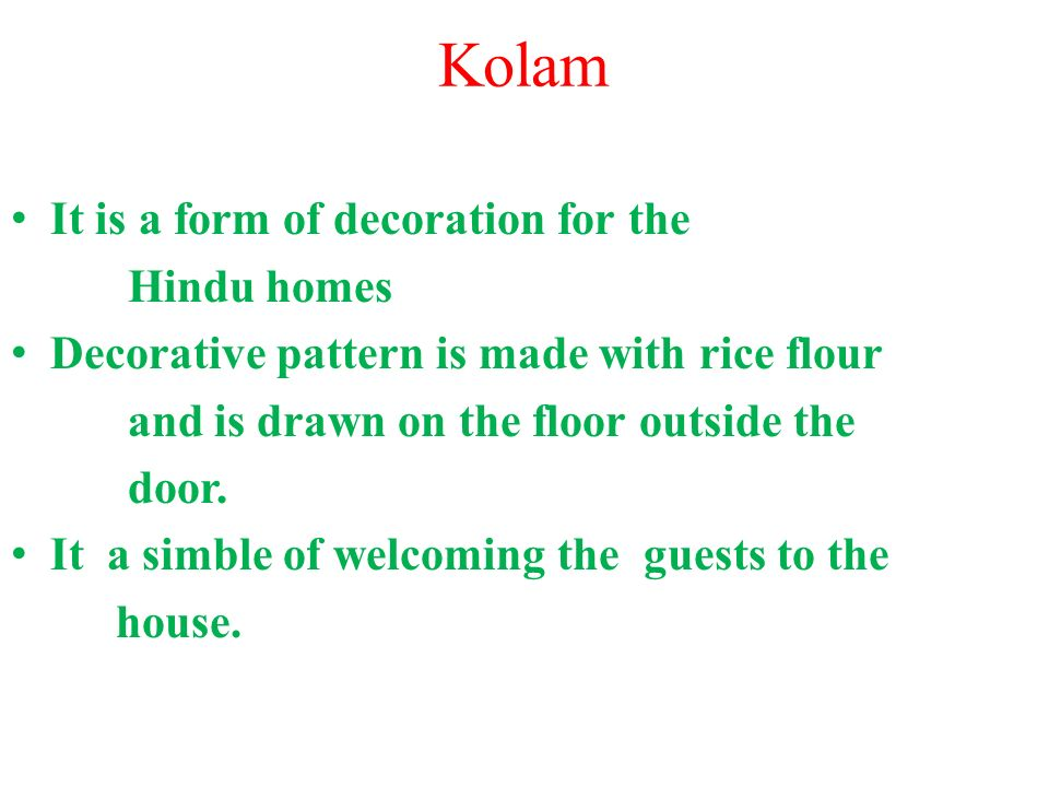 Kolam It is a form of decoration for the Hindu homes