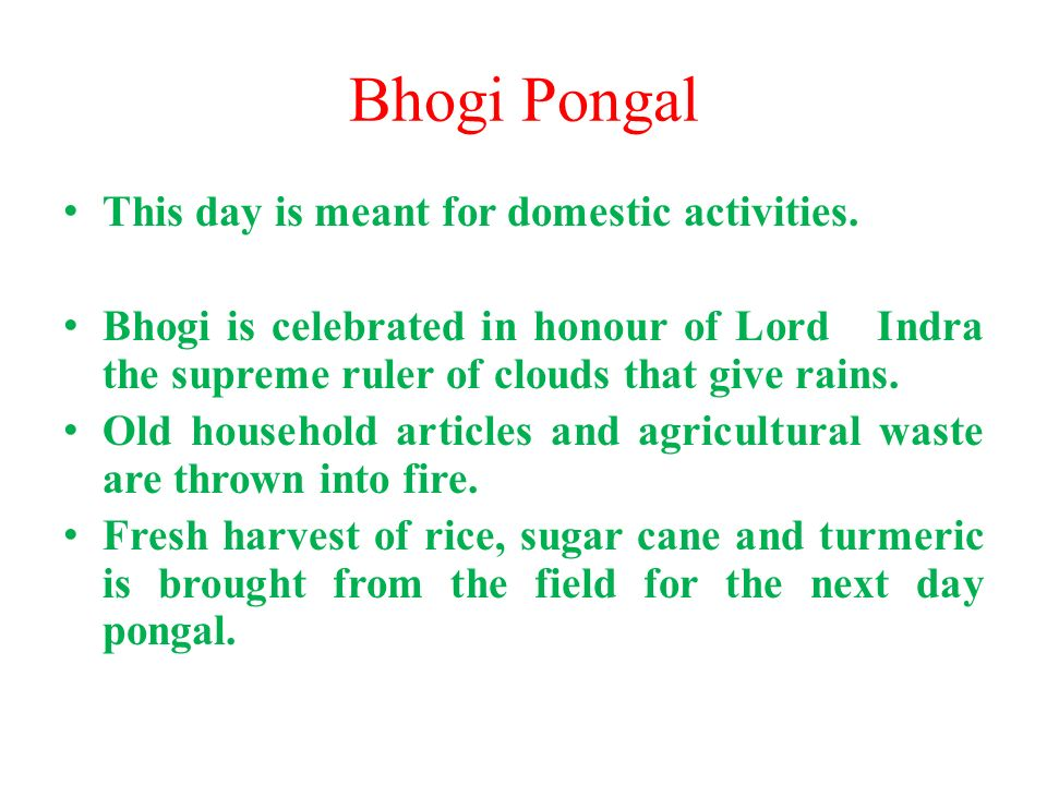 Bhogi Pongal This day is meant for domestic activities.