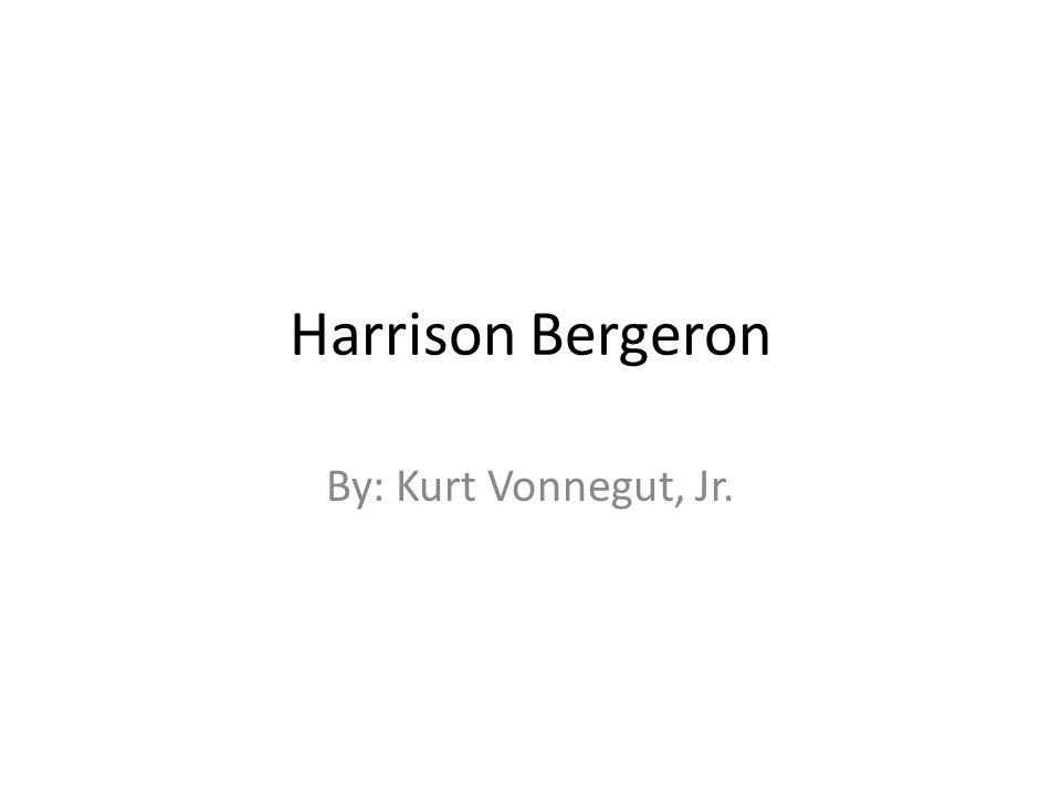 summary on harrison bergeron by kurt vonnegut jr Harrison bergeron is a dystopian short story written by kurt vonnegut in 1961 in the story, vonnegut writes of a time where everybody was finally equal (vonnegut 1) the story focuses.