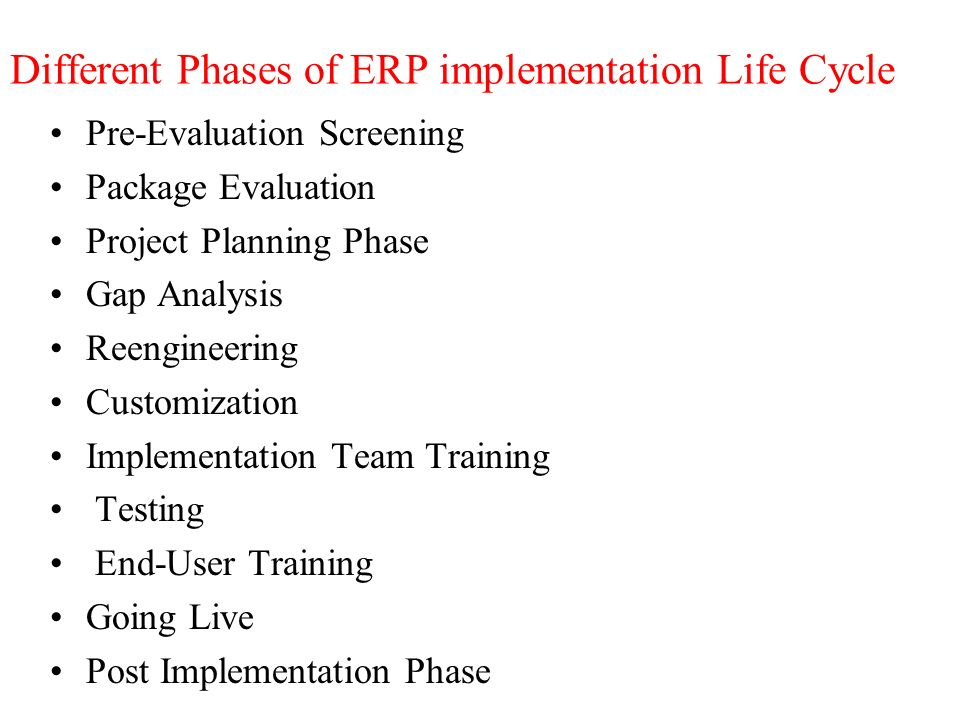 erp implementation life cycles stages I don't think this activity will take place in normal erp implementation life cycle stages 3 requirement analysis: the requirements of the client are collected.