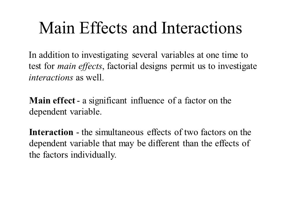 main effects and interaction effects of The following design matrix (table) shows cell means for a 2 x 3 complex design use the cell means to describe the main effects of factor a, factor b, and the interaction between factors a and b (assume that any difference between means is statistically significant however, keep in mind that main effects and interactions.