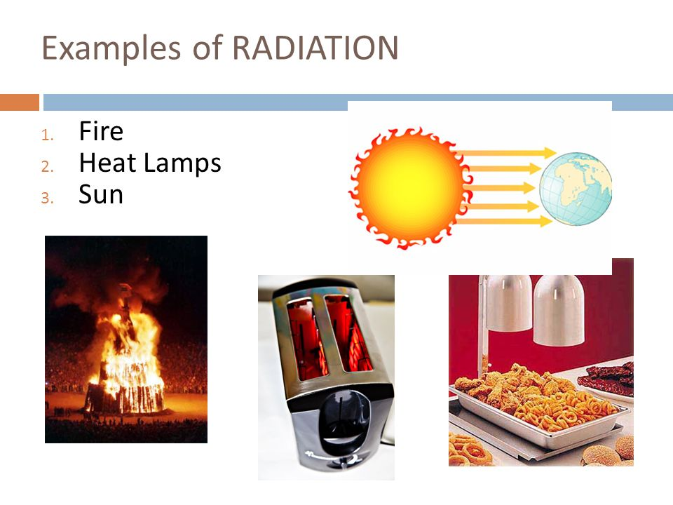 Examples of RADIATION Fire Heat Lamps Sun