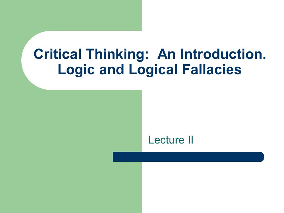 introduction to critical thinking and logic Please find below an introduction to the basics of logic  logic (or, more  generally, critical reasoning) is powerful because the very few forms cover such a  vast.