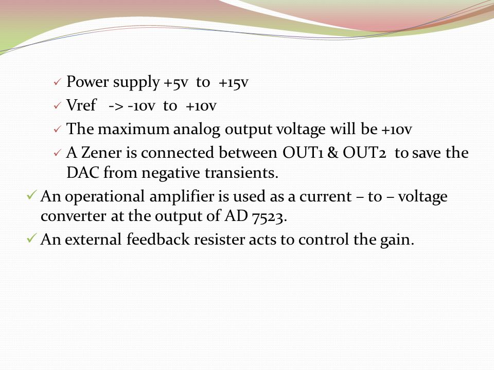 Power supply +5v to +15v Vref -> -10v to +10v. The maximum analog output voltage will be +10v.