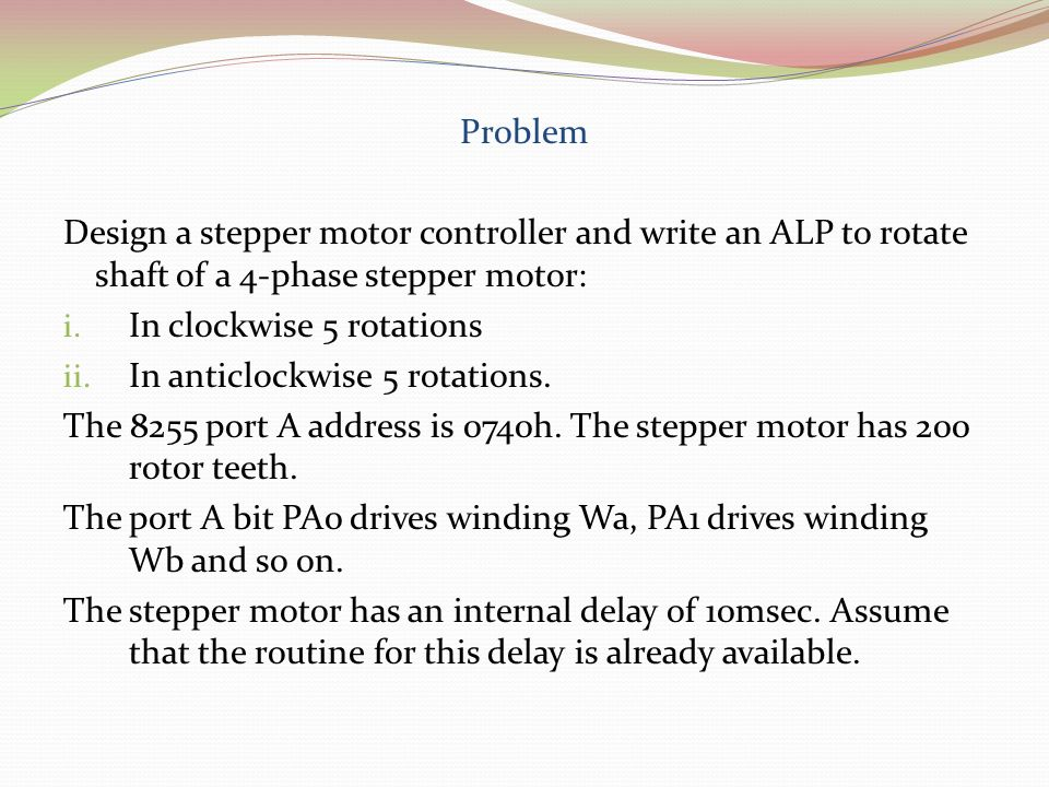 Problem Design a stepper motor controller and write an ALP to rotate shaft of a 4-phase stepper motor: