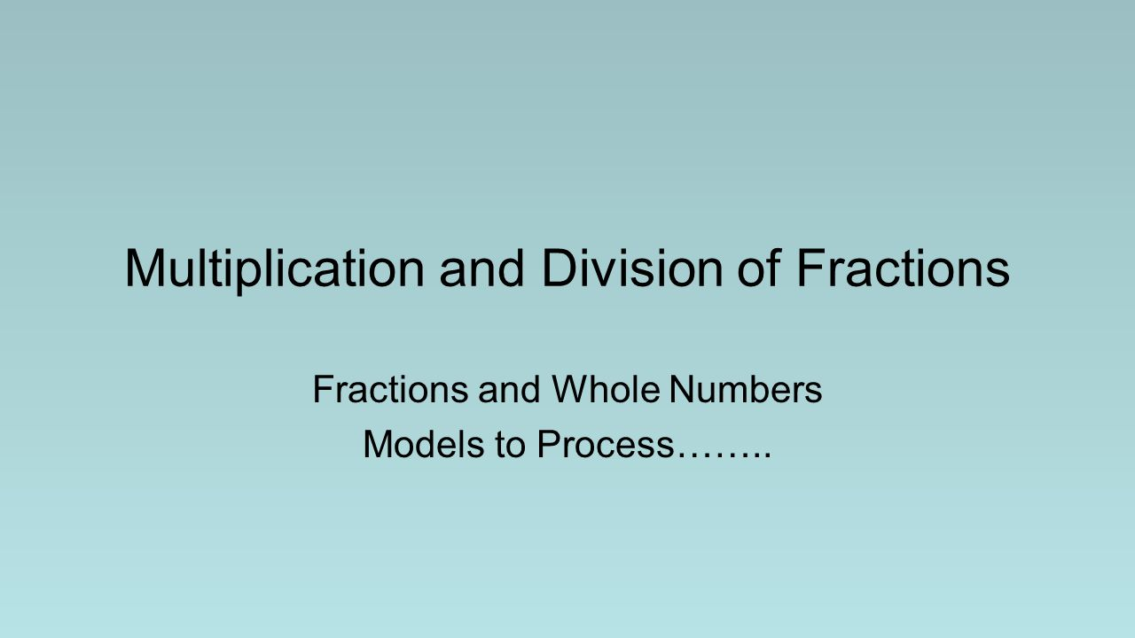 Multiplication And Division Of Fractions Ppt Download