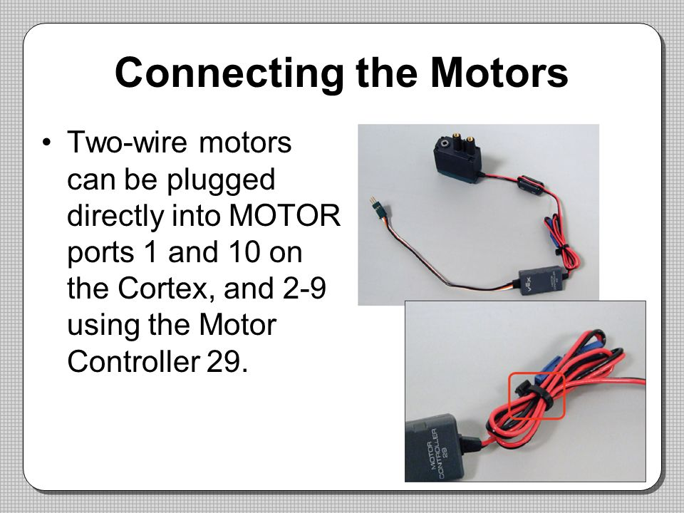 Connecting+the+Motors+Two wire+motors+can+be+plugged+directly+into+MOTOR+ports+1+and+10+on+the+Cortex%2C+and+2 9+using+the+Motor+Controller+29. robotc for cortex teacher training ppt download  at gsmx.co