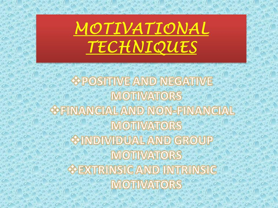 The idea behind motivating employees and the various motivational techniques used