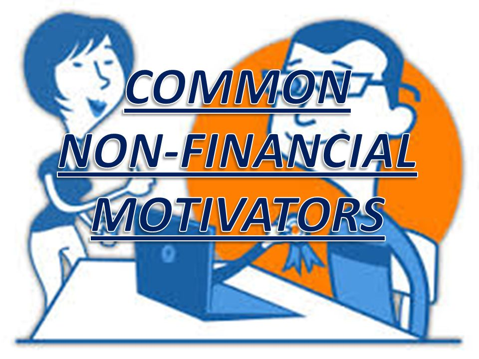 financial and non financial motivators Some companies like to use financial incentives and other companies like to use  non-monetary incentives here are pros and cons of both.