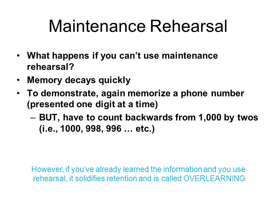 maintenance rehearsal notes Elaborative rehearsal:  maintenance rehearsal and  my strategy was basically to re-read my notes over and over again until i felt like i.