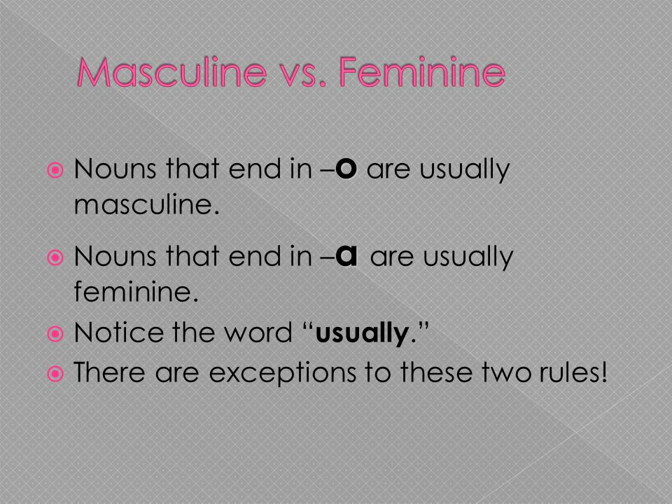 Masculine vs. Feminine Nouns that end in –o are usually masculine.