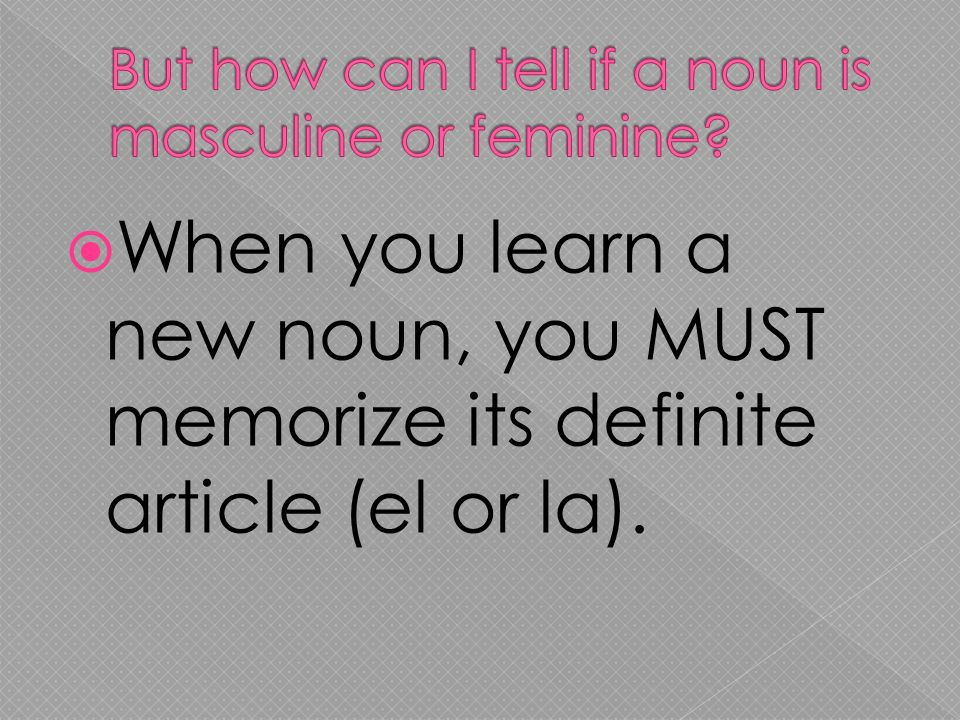 But how can I tell if a noun is masculine or feminine