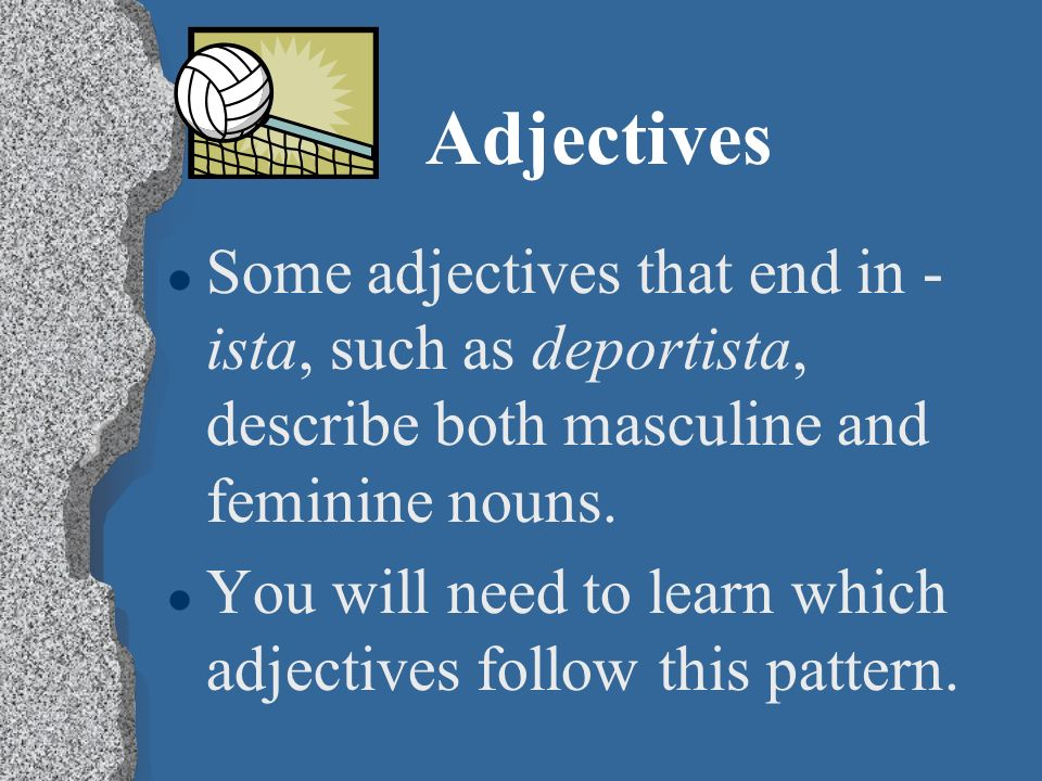 Adjectives Some adjectives that end in -ista, such as deportista, describe both masculine and feminine nouns.