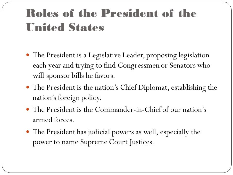 an overview of the president of the united states role Presidential election, information about the roles and responsibilities of state  officials  for state officials and electors, the timeline of key dates for the  presidential  if any, have been elected president and vice president of the  united states.