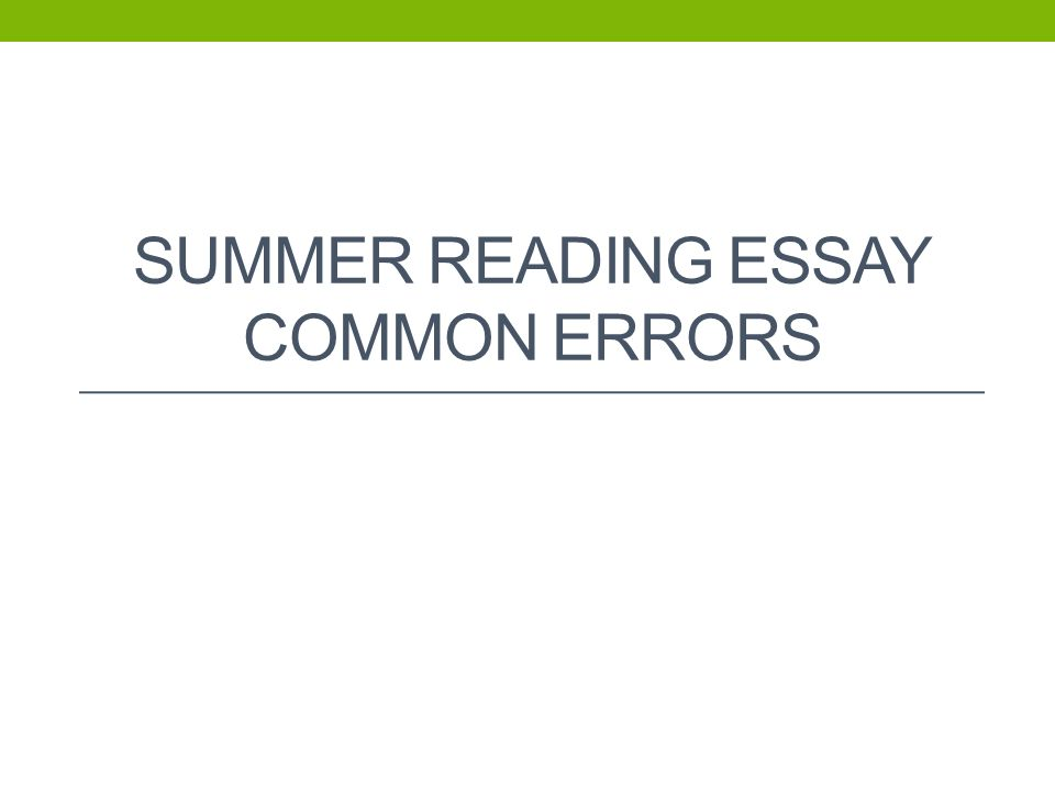 summer reading essay common errors ppt video online  1 summer reading essay common errors
