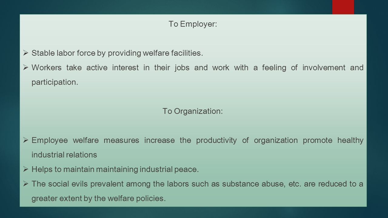 welfare measures among of employees Welfare helps in keeping the morale and motivation of the employees high so as to retain the employees for longer duration the welfare measures need not be in monetary terms only but in any kind/forms.