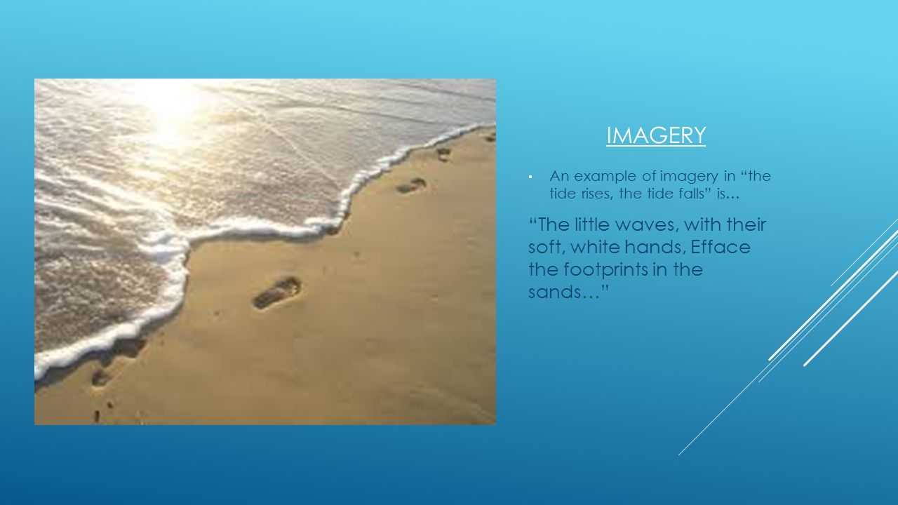 Imagery An example of imagery in the tide rises, the tide falls is…