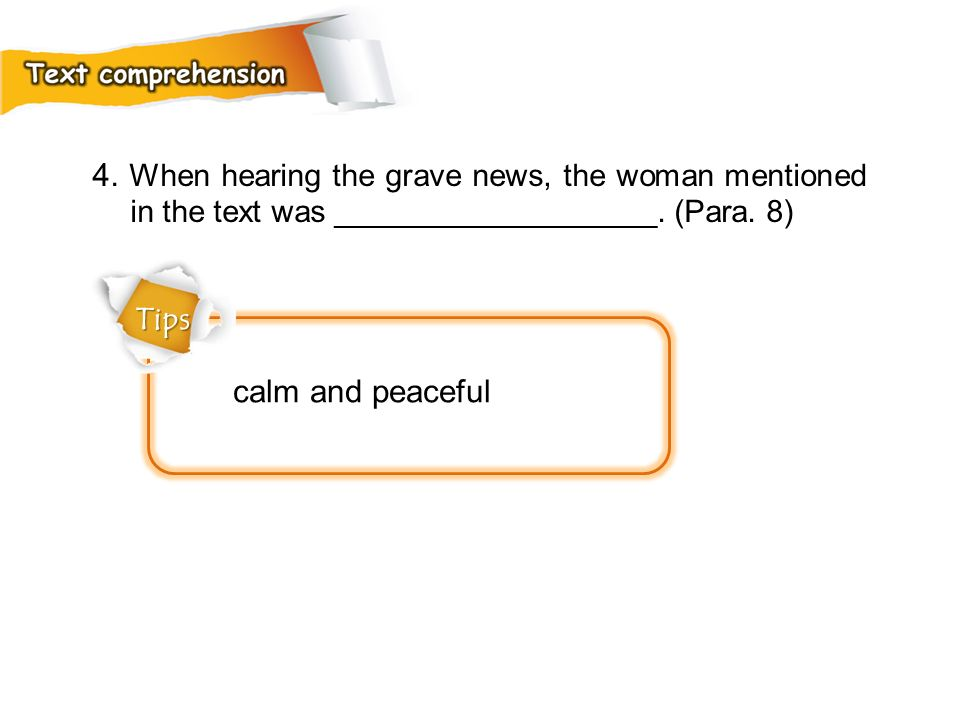 4. When hearing the grave news, the woman mentioned in the text was ___________________. (Para. 8)