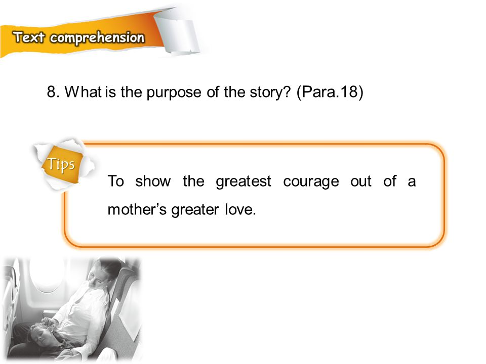 8. What is the purpose of the story (Para.18)
