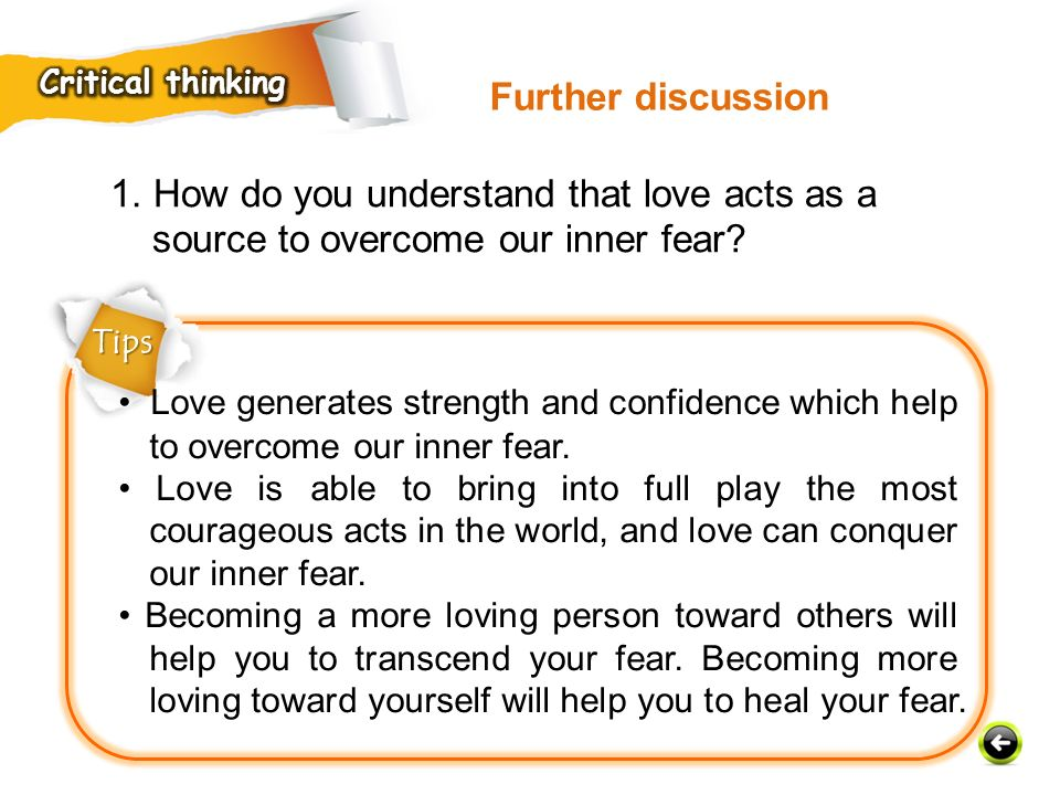 Critical thinking Further discussion. 1. How do you understand that love acts as a source to overcome our inner fear
