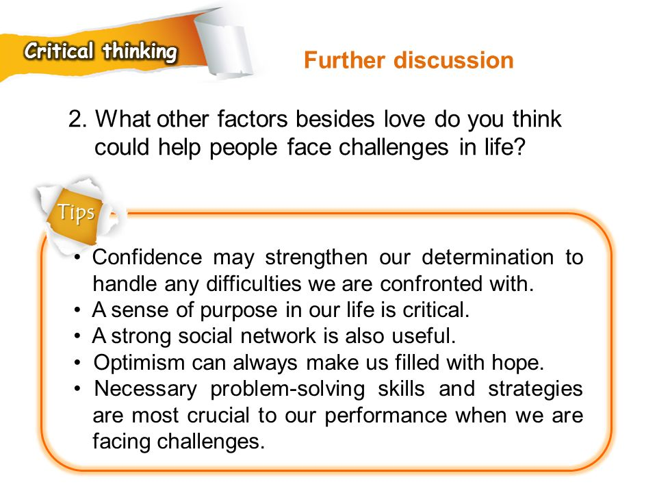 Critical thinking Further discussion. 2. What other factors besides love do you think could help people face challenges in life