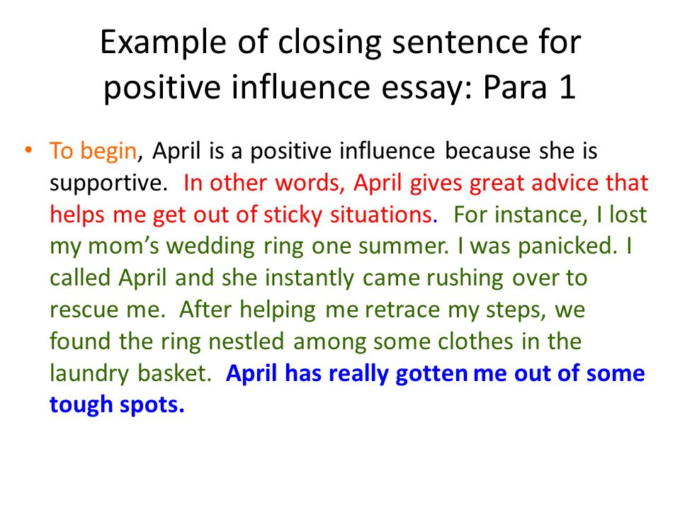 positive influence essay Teachers have always been a excellent influence on students teachers also teach students how to be a good influence on other students as well.