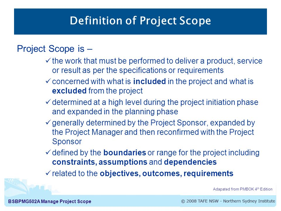objectives and scope of the projects The scope of a project tells us what the project is about  project objectives the major goal of a project is to satisfy a customer's need.