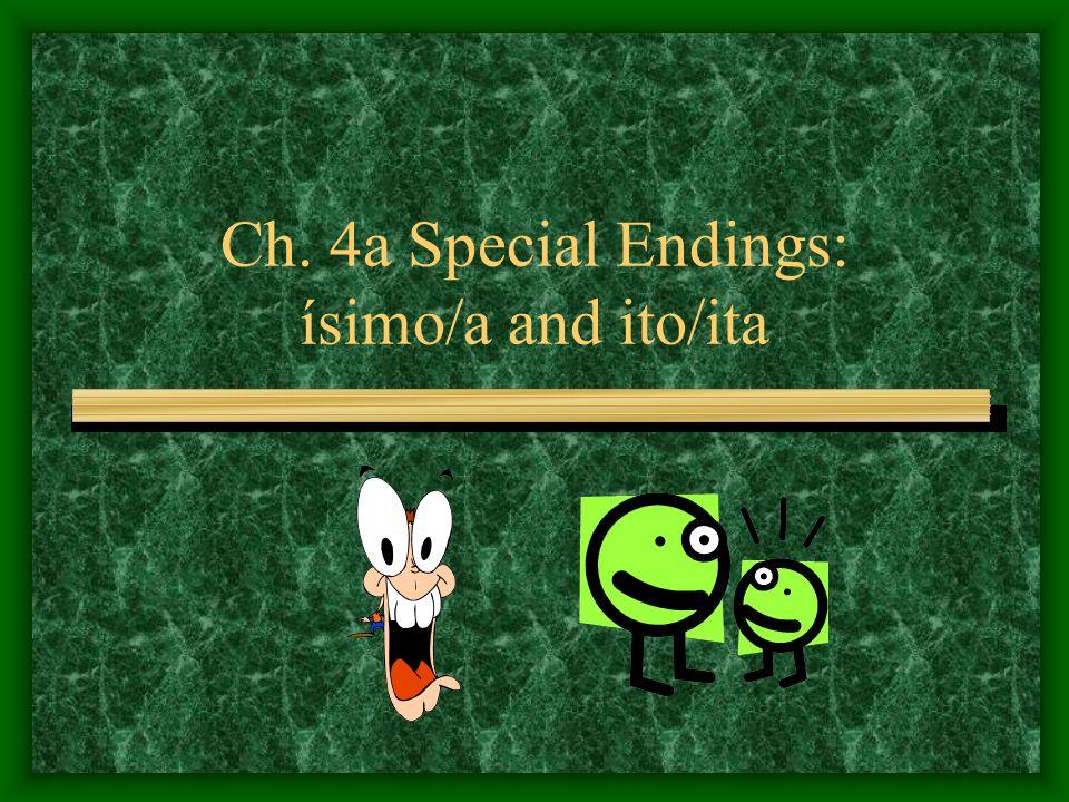 Ch. 4a Special Endings: ísimo/a and ito/ita