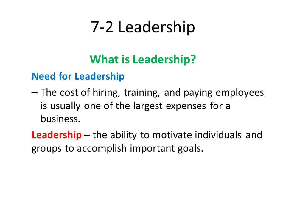 7-2 Leadership What is Leadership Need for Leadership