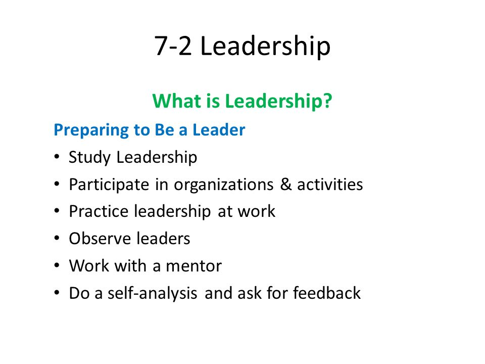7-2 Leadership What is Leadership Preparing to Be a Leader