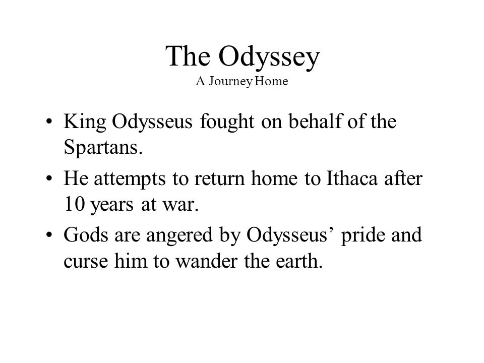 odysseus pride Odysseus' pride gets the best of him in a few situations, causing him to delay his arrival home even more going back to the situation with polyphemus, he had successfully escaped from the cyclops' cave, without revealing his true identity.