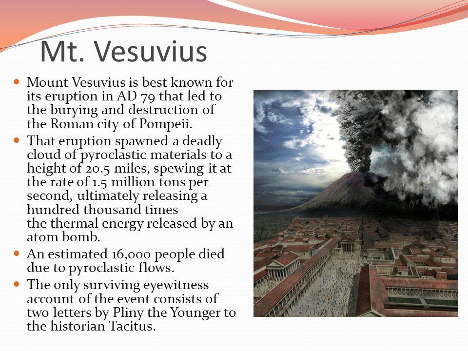 mt vesuvius and its 79 ad eruption The oldest dated rock at mt vesuvius is about 300,000 years old it was collected from a well drilled near the volcano vesuvius erupted catastrophically in 79 ad.