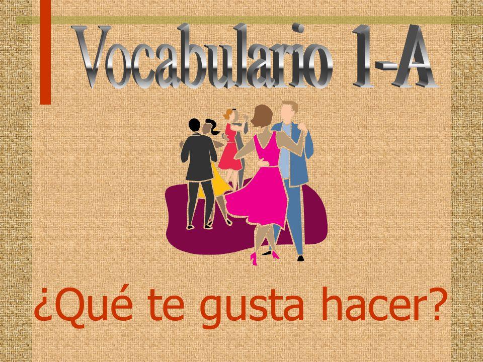Vocabulario 1-A ¿Qué te gusta hacer