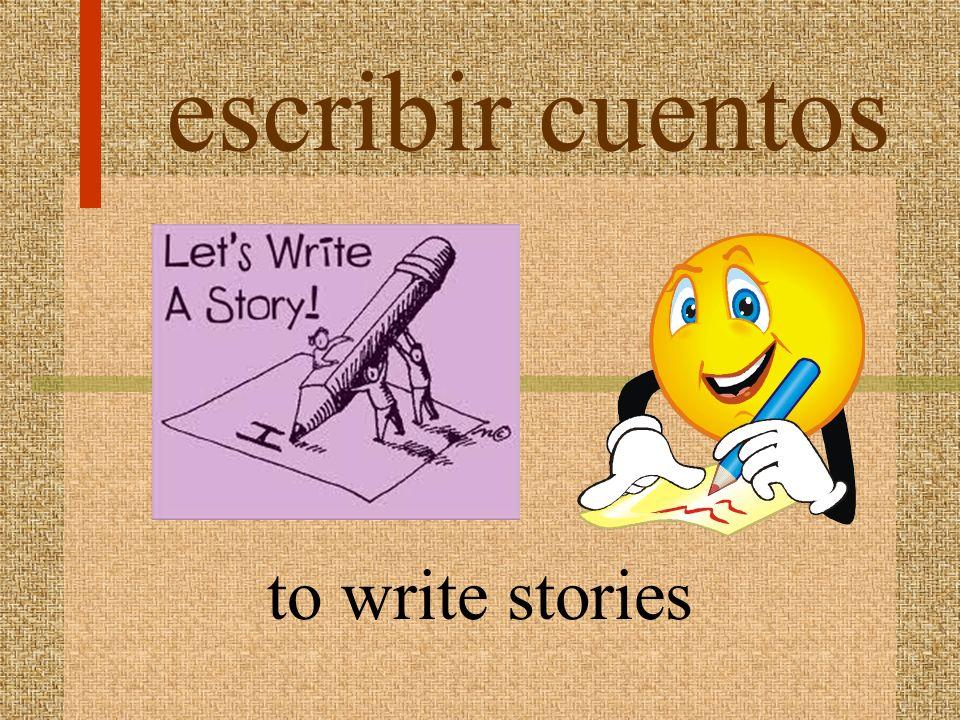 escribir cuentos to write stories