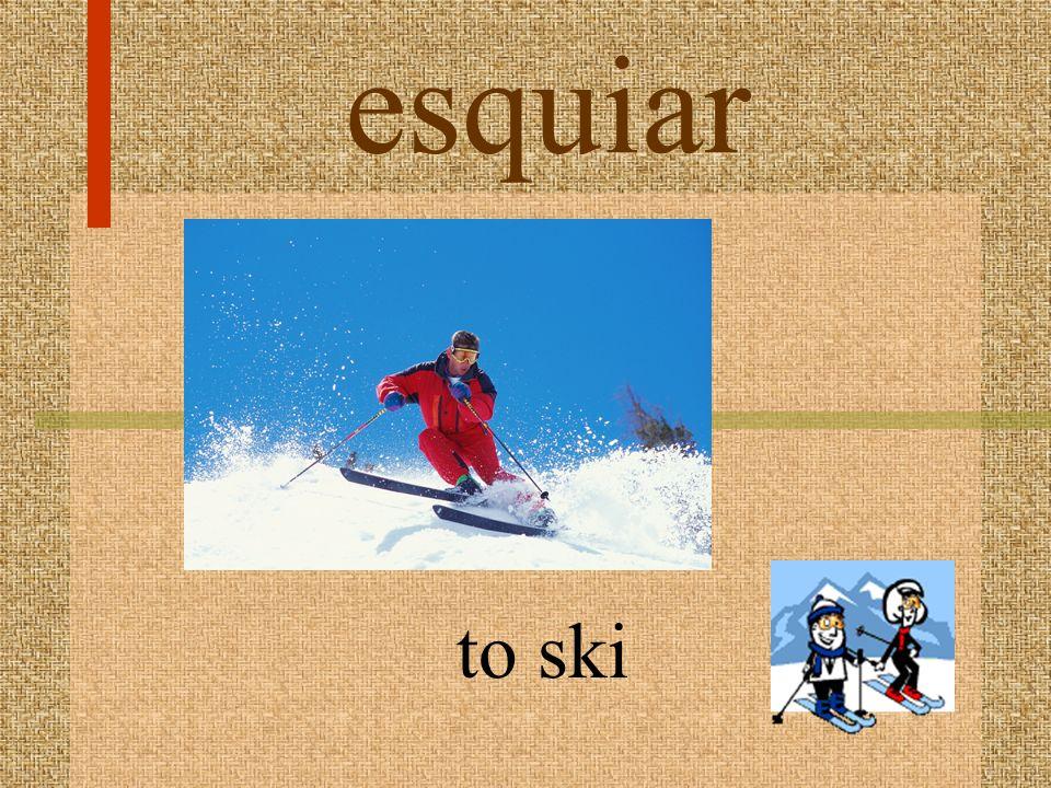 esquiar to ski
