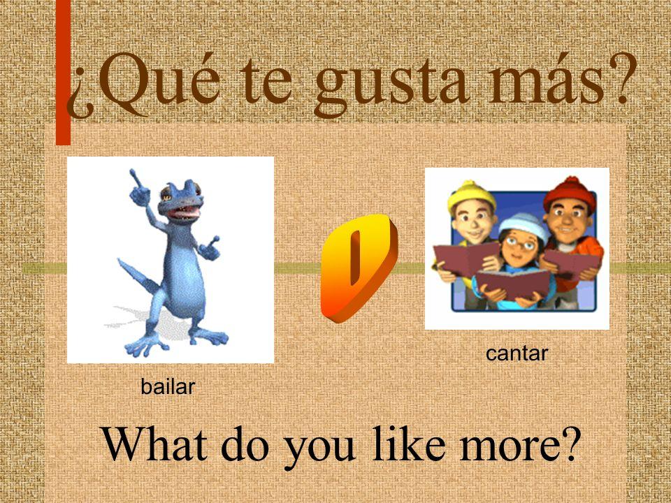 ¿Qué te gusta más bailar cantar O What do you like more