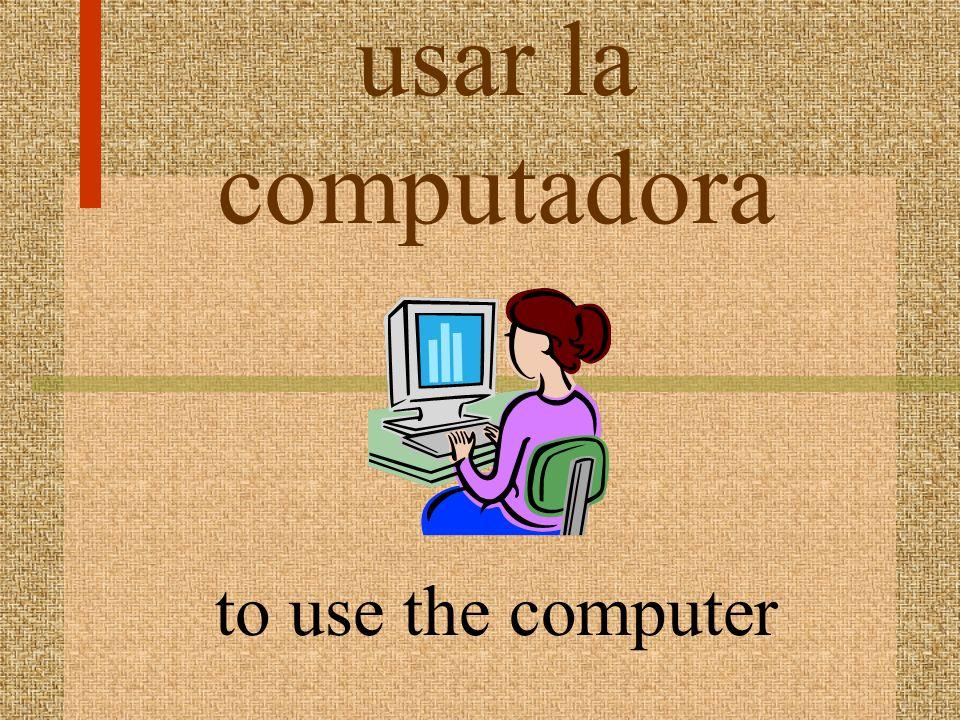 usar la computadora to use the computer