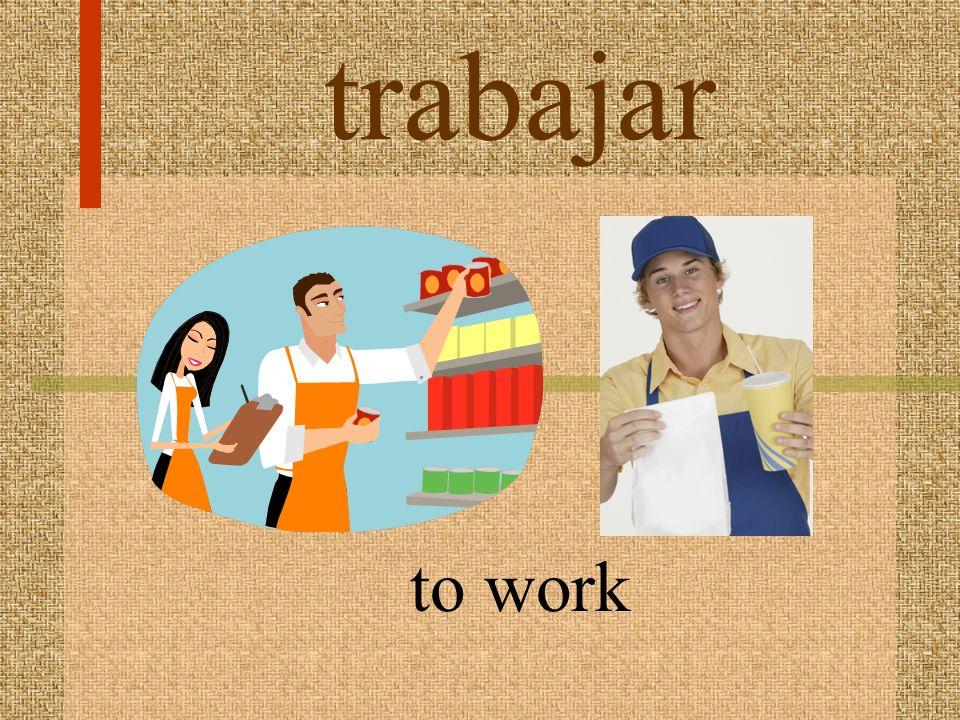 trabajar to work