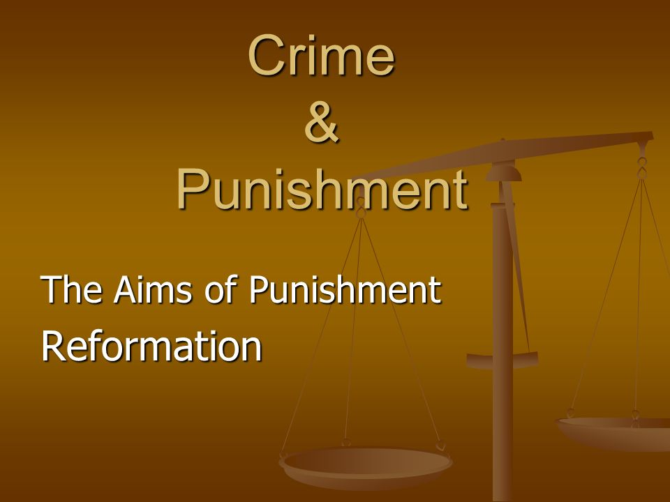 The Aims of Punishment Reformation