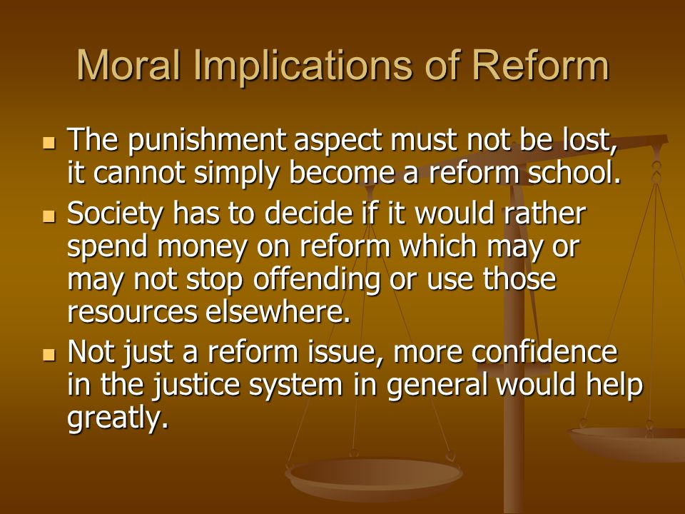 Moral Implications of Reform