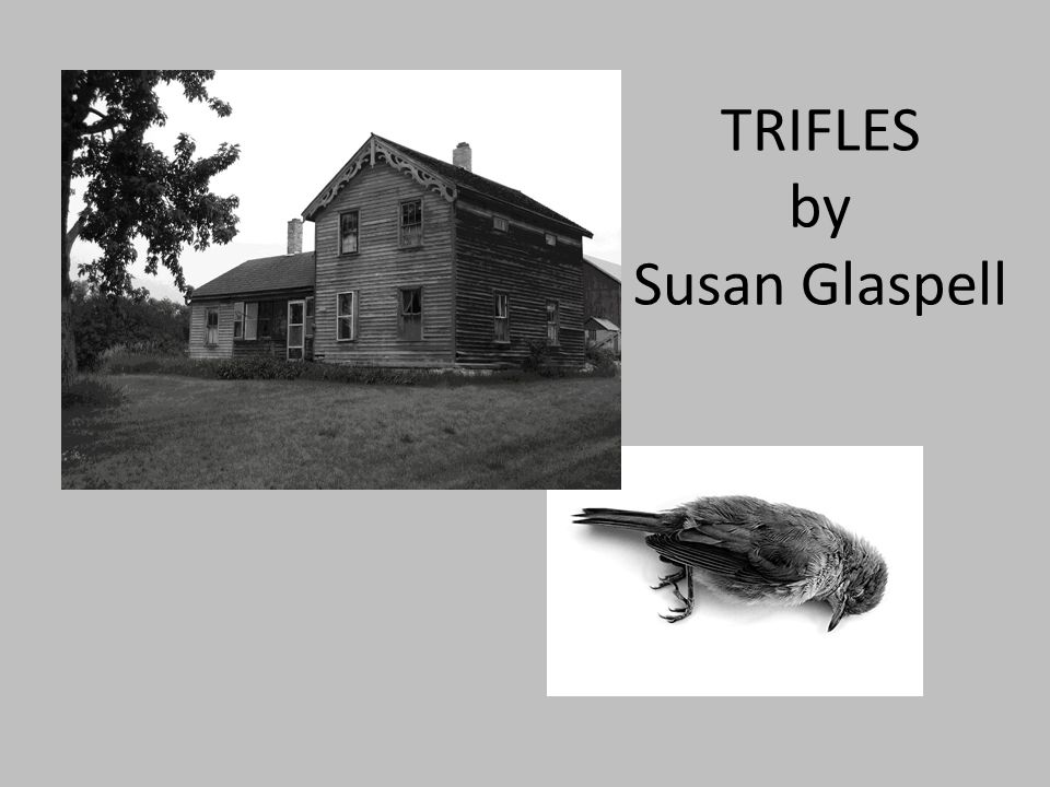Trifles By Susan Glaspell Ppt Video Online Download