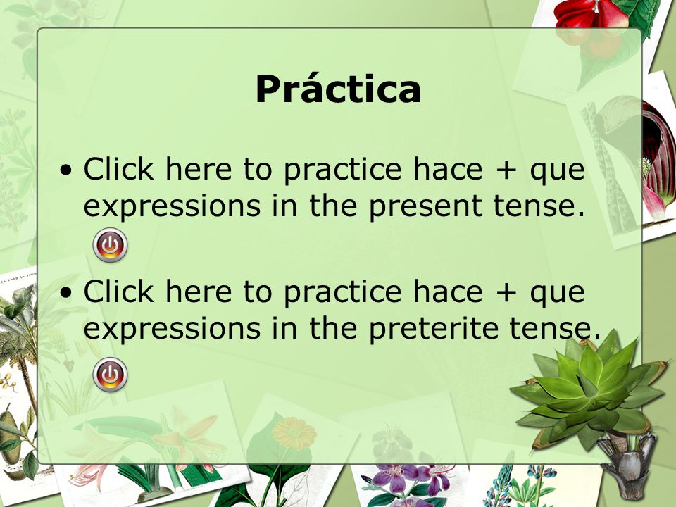Práctica Click here to practice hace + que expressions in the present tense.