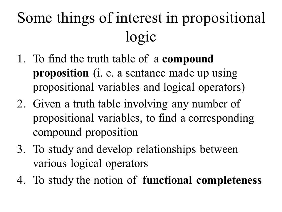 """proposition in logic Question : a proposition in logic is _____ student answer: a sentence the meaning of a claim a question a command none of these instructor explanation: the answer can be found in section 41, """"basic concepts in propositional logic,"""" of with good reason: a guide to critical thinking."""