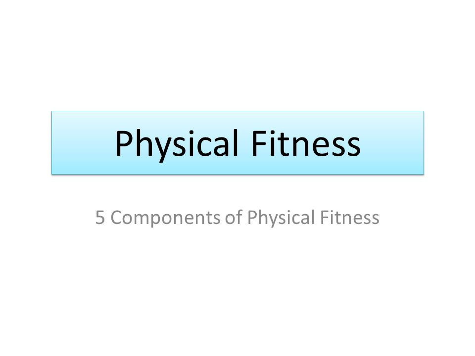 essay on the 5 components of physical fitness Free essay: health and fitness related components fitness plays a small though  significant part in the success of a cricketer  a state of complete mental,  physical and social well-being is considered as being healthy  1112 words | 5  pages.