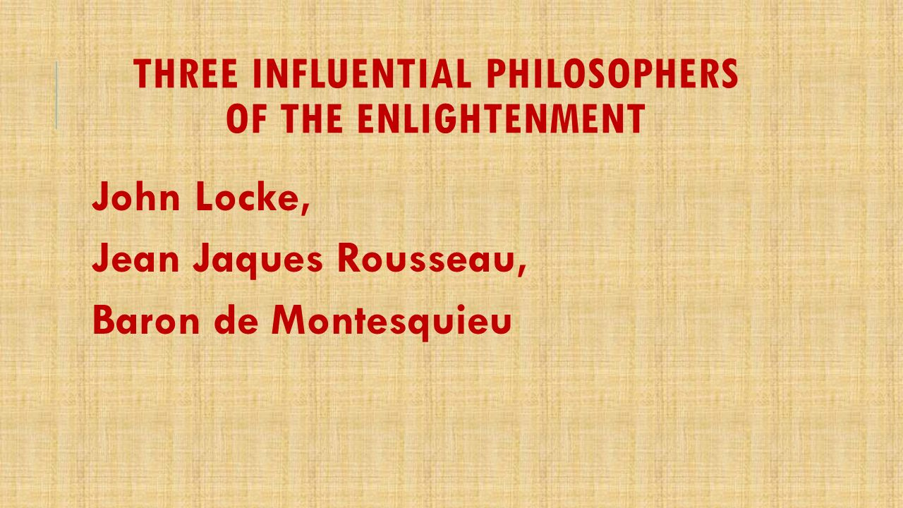 enlightened philosophers john locke baron de Understanding of the ideas of these four philosophers and is also an  hobbes, locke, montesquieu, and rousseau on  what was john locke's educational.