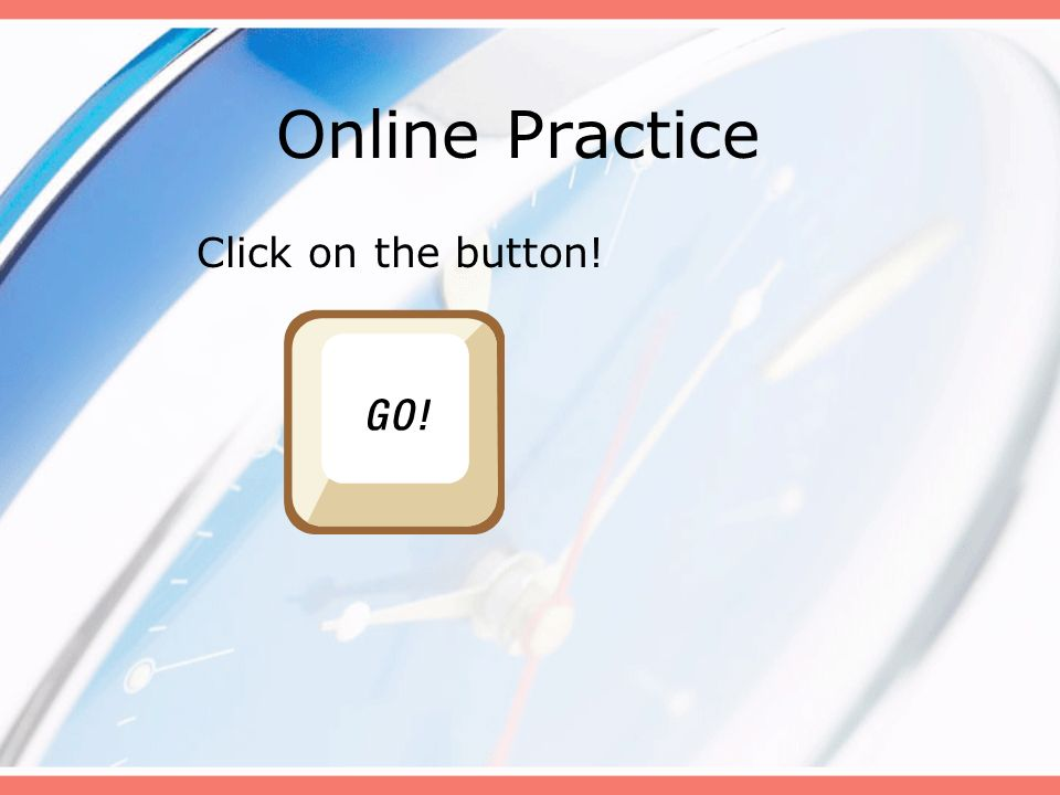 Online Practice Click on the button!