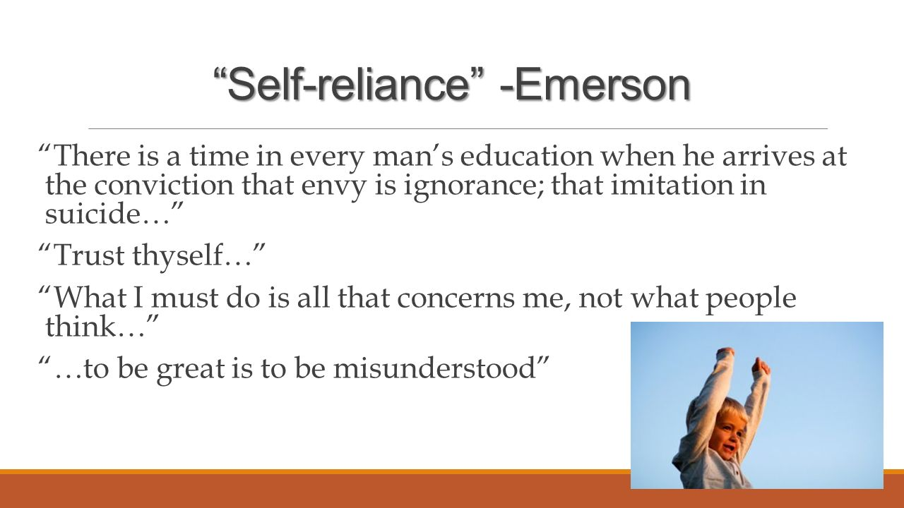 self reliance and emerson Free self reliance papers, essays through emerson's declarations of the importance of thinking for one's self, emerson puts an emphasis on personal life.