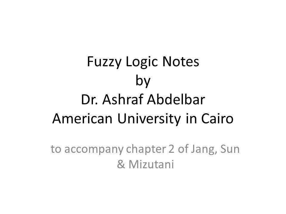 Fuzzy Logic Notes by Dr  Ashraf Abdelbar American University in Cairo