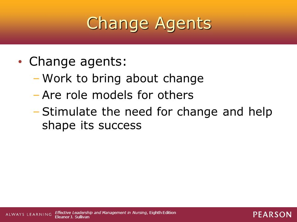 change agent nursing Being a change agent is not an easy role to play to say the least, but it is one of the most gratifying roles an individual or organization can play when the community comes together to improve the lives of people through better and safer care, it is difficult to think of anything more rewarding.